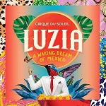 CIRQUE DU SOLEIL - LUZIA December-January